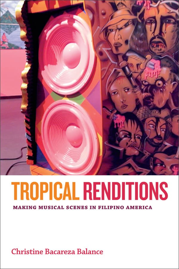 Tropical Renditions: Making Musical Scenes in Filipino America by Christine Bacareza Balance